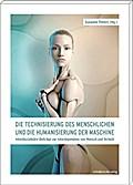 Die Technisierung des Menschlichen und die Hu ...