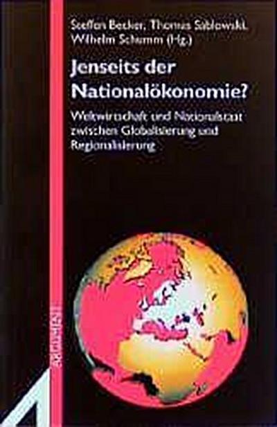 Jenseits der Nationalökonomie: Weltwirtschaft und Nationalstaat zwischen Globalisierung und Regionalisierung