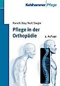 Pflege in der Orthopädie: Lehrbuch für Krankenpflegeberufe und medizinisch-technisches Assistenzpersonal