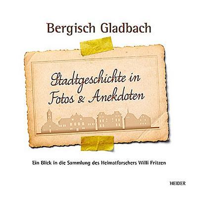 bergisch-gladbach-stadtgeschichte-in-fotos-anekdoten-ein-blick-in-die-sammlung-des-heimatforscher