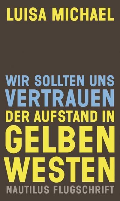 Wir sollten uns vertrauen. Der Aufstand in gelben Westen (Nautilus Flugschrift)