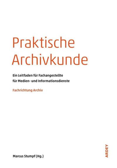 praktische-archivkunde-ein-leitfaden-fur-fachangestellte-fur-medien-und-informationsdienste-fach
