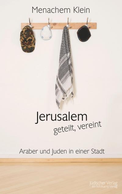 Jerusalem - geteilt, vereint: Araber und Juden in einer Stadt