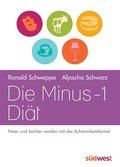 Die Minus-1-Diät: Freier und leichter werden mit der Achtsamkeitsformel