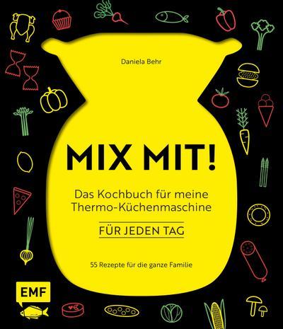 MIX MIT! Das Kochbuch für meine Thermo-Küchenmaschine – für jeden Tag  55 Rezepte für die ganze Familie  Deutsch