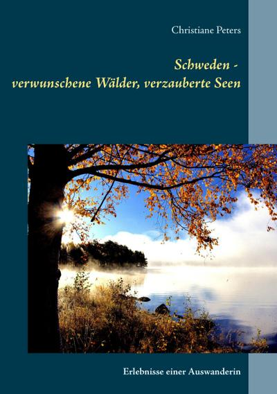 Schweden - verwunschene Wälder, verzauberte Seen: Erlebnisse einer Auswanderin - Books On Demand - Taschenbuch, Deutsch, Christiane Peters, Erlebnisse einer Auswanderin, Erlebnisse einer Auswanderin