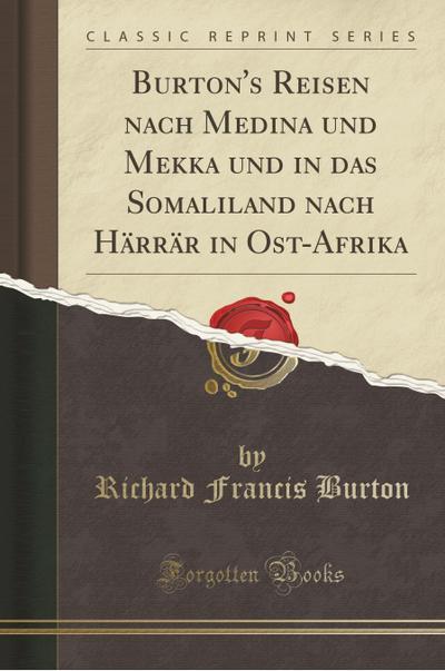burton-s-reisen-nach-medina-und-mekka-und-in-das-somaliland-nach-harrar-in-ost-afrika-classic-repri