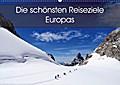 Die schönsten Reiseziele Europas (Wandkalender 2017 DIN A2 quer)