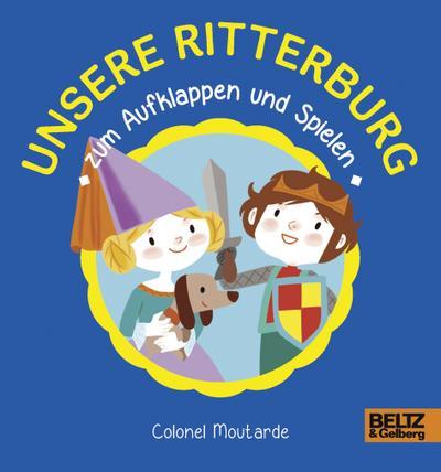 Unsere Ritterburg zum Aufklappen und Spielen: Vierfarbiges Pappbilderbuch