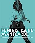 Feministische Avantgarde: Kunst der 1970er-Ja ...