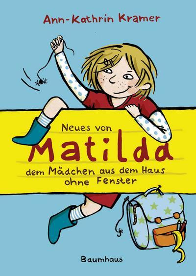 Neues von Matilda, dem Mädchen aus dem Haus ohne Fenster (Baumhaus Verlag)