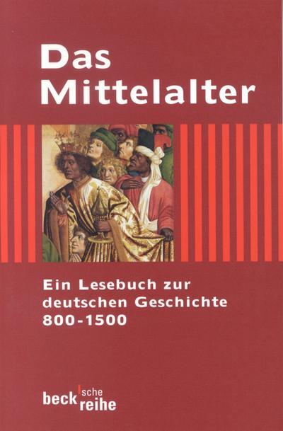 das-mittelalter-ein-lesebuch-zur-deutschen-geschichte-800-1500-beck-sche-reihe-