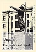 Ungarn ... Eine Kindheit und Jugend in der Di ...