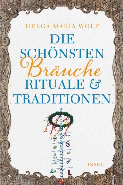 Die schönsten Bräuche, Rituale und Traditionen (insel taschenbuch)