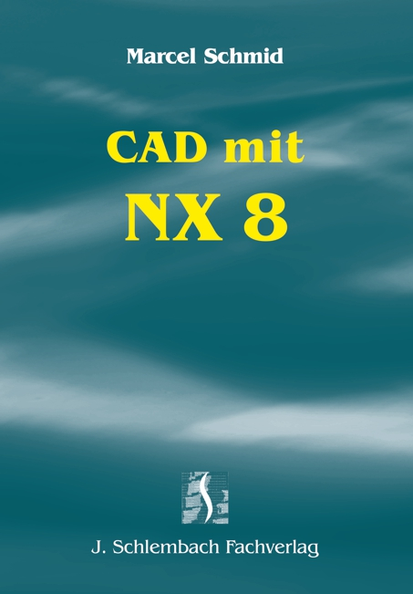 CAD mit NX 8 Marcel Schmid 9783935340724