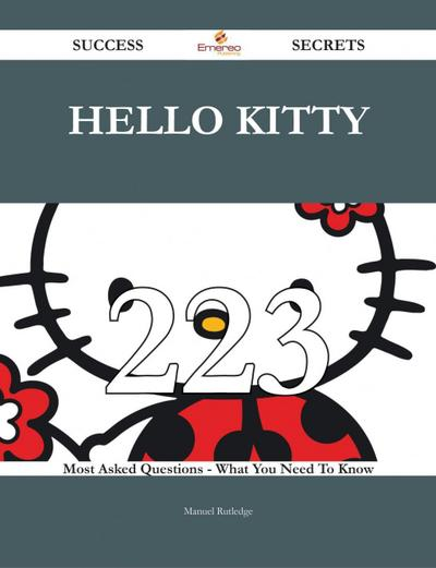 Hello Kitty 223 Success Secrets - 223 Most Asked Questions On Hello Kitty - What You Need To Know