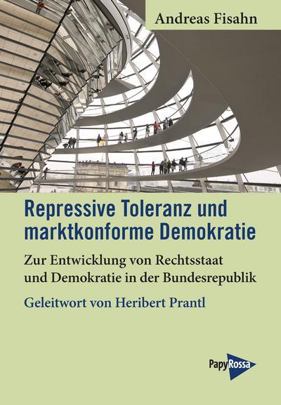 Repressive Toleranz und marktkonforme Demokratie: Zur Entwicklung von Rechtsstaat und Demokratie in der Bundesrepublik