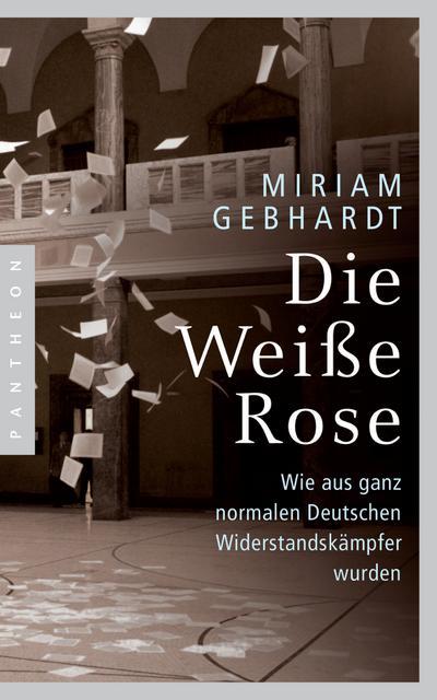 die-wei-e-rose-wie-aus-ganz-normalen-deutschen-widerstandskampfer-wurden