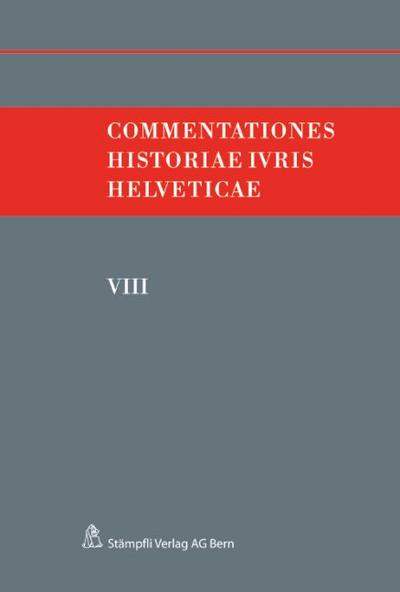 Commentationes Historiae Ivris Helveticae: Band VIII - Stämpfli Verlag - Taschenbuch, , Felix Hafner, ,