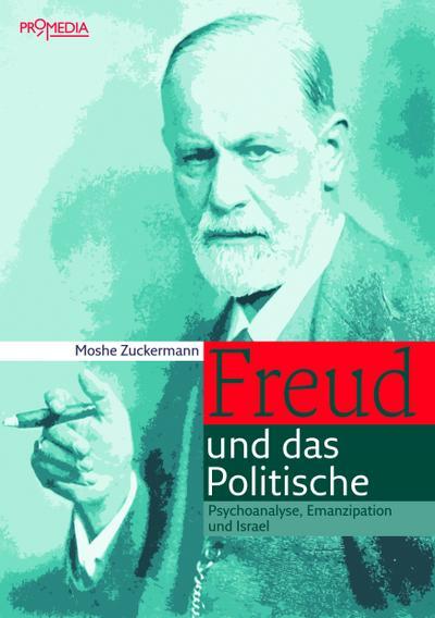 Freud und das Politische: Psychoanalyse, Emanzipation und Israel