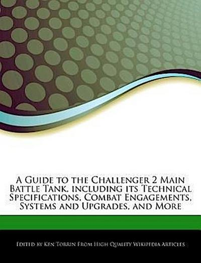 A Guide to the Challenger 2 Main Battle Tank, Including Its Technical Specifications, Combat Engagements, Systems and Upgrades, and More - WEBSTER S DIGITAL SERV S - , Englisch, Ken Torrin, ,