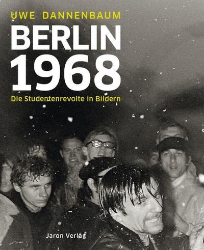 Berlin 1968: Die Studentenrevolte in Bildern. Mit einleitenden Texten von Eberhard Diepgen und Walter Momper