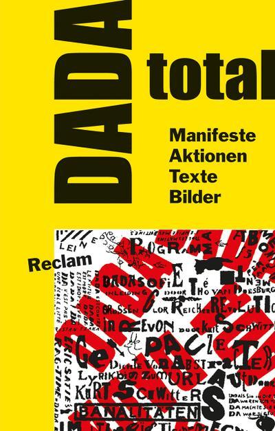 DADA total: Manifeste, Aktionen, Texte, Bilder