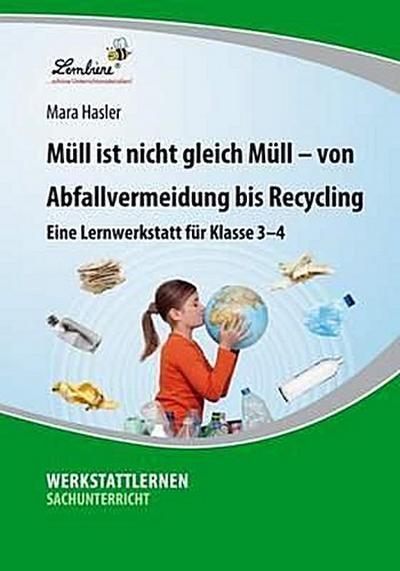 Müll ist nicht gleich Müll - von Abfallvermeidung bis zu Recycling (CD): Grundschule, Sachunterricht, Klasse 3-4 - Lernbiene Verlag - CD-ROM, Deutsch, Mara Hasler, Grundschule, Sachunterricht, Klasse 3-4, Grundschule, Sachunterricht, Klasse 3-4
