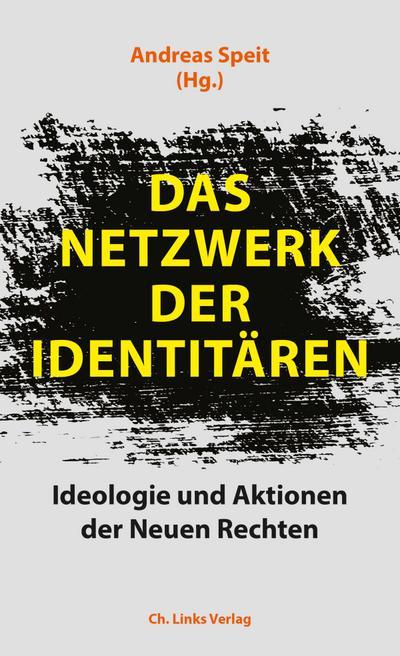 Das Netzwerk der Identitären  Ideologie und Aktionen der Neuen Rechten  Hrsg. v. Speit, Andreas  Deutsch