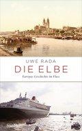 Die Elbe; Europas Geschichte im Fluss; Deutsc ...