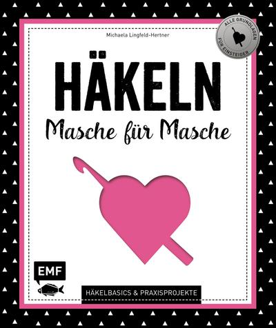 Häkeln ? Masche für Masche  Häkelbasics & Praxisprojekte: Das Grundlagenwerk für Einsteiger  Deutsch