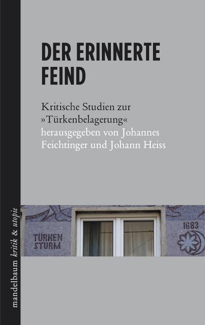 """Der erinnerte Feind: Kritische Studien zur Türkenbelagerung"""""""""""