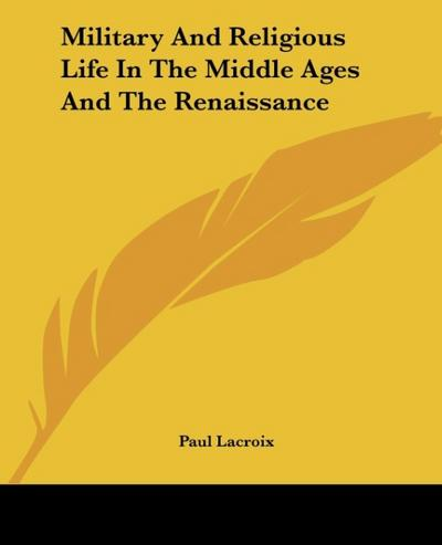 Lacroix, P: Military And Religious Life In The Middle Ages A