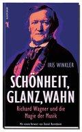 Schönheit, Glanz, Wahn: Richard Wagner und di ...