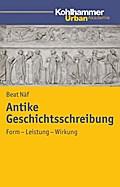 Antike Geschichtsschreibung: Form - Leistung - Wirkung (Urban Akademie)