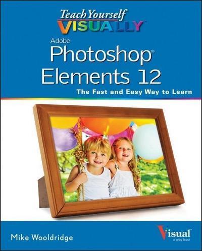 teach-yourself-visually-photoshop-elements-12-teach-yourself-visually-tech-