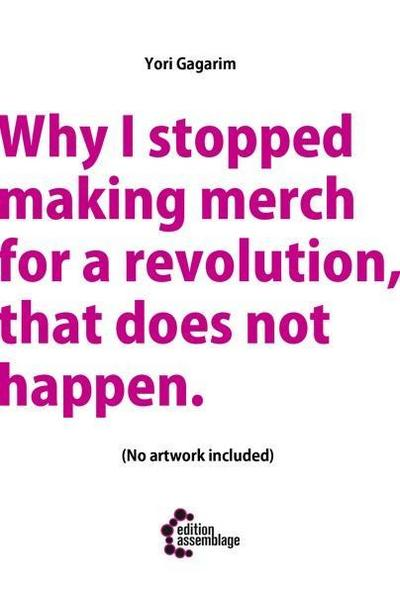 Why I stopped making merch for a revolution, that does not happen