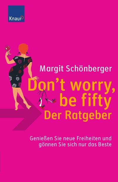 don-t-worry-be-fifty-der-ratgeber-genie-en-sie-neue-freiheiten-und-gonnen-sie-sich-nur-das-beste