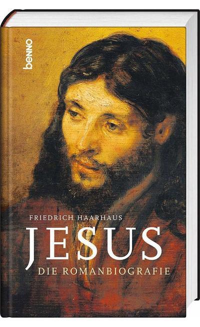 Jesus: Die Romanbiografie - St. Benno - Gebundene Ausgabe, Deutsch, Friedrich Haarhaus, Die Romanbiografie, Die Romanbiografie