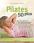 Pilates 50 plus: Das Übungsbuch für Späteinst ...