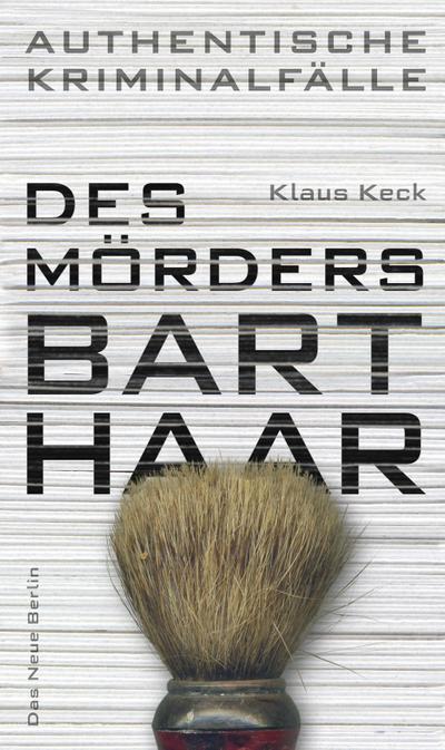 Des Mörders Barthaar - Authentische Kriminalfälle