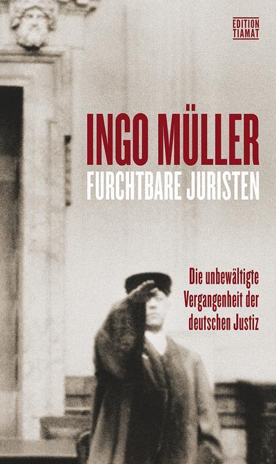Furchtbare Juristen: Die unbewältigte Vergangenheit der deutschen Justiz (Critica Diabolis)