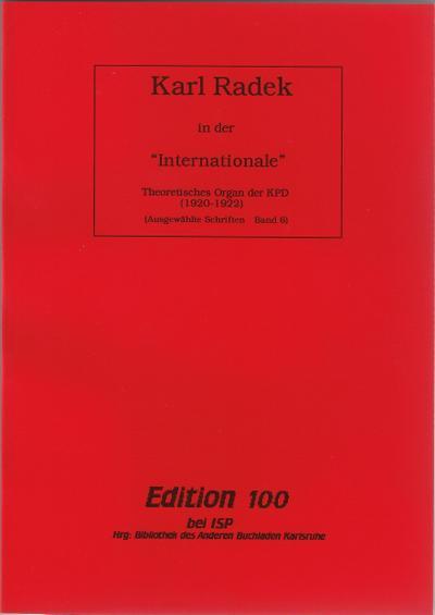 """Ausgewählte Schriften / Karl Radek in der Internationale"""": Theoretisches Organ der KPD (1920-1922) (Edition 100 bei ISP)"""""""