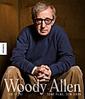 Woody Allen: Seine Filme, sein Leben