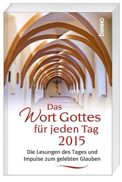 das-wort-gottes-fur-jeden-tag-2015-die-lesungen-des-tages-und-impulse-zum-gelebten-glauben