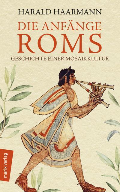 die-anfange-roms-geschichte-einer-mosaikkultur-marixsachbuch-