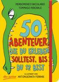 50 Abenteuer, die du erleben solltest, bis du 12 bist