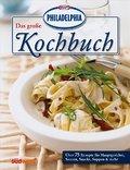 Das große PHILADELPHIA Kochbuch: Über 75 Reze ...