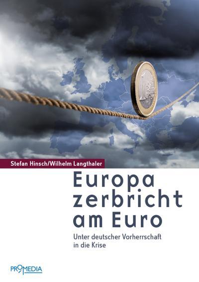 Europa zerbricht am Euro: Unter deutscher Vorherrschaft in die Krise