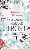 Am Anfang war der Frost; Roman   ; Aus d. Franz. v. Heinemann, Doris; Deutsch
